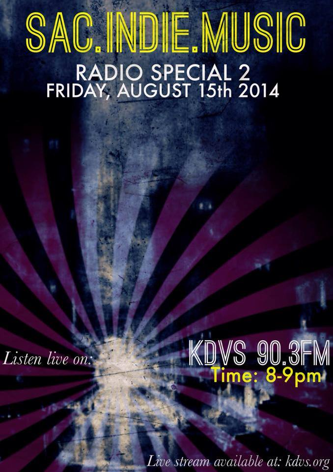 Sac.Indie.Music Radio Special Part 2 - Friday, August 15th, 2014 8-9pm